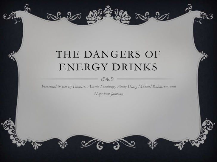 THE DANGERS OF        ENERGY DRINKSPresented to you by Empire: Asante Smalling, Andy Diaz, Michael Robinson, and          ...