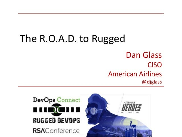 Dan Glass CISO American Airlines @djglass The R.O.A.D. to Rugged
