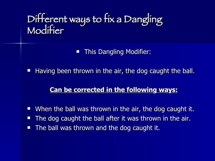 dangling modifier A dangling modifier is a phrase or clause that is not clearly and logically related  to the word or words it modifies or describes often, they can be found at the.