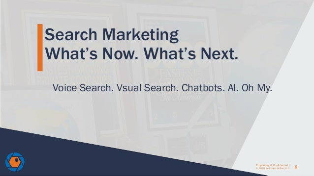 1 Proprietary & Confidential / © 2018 Be Found Online, LLC. Search Marketing What's Now. What's Next. Voice Search. Vsual ...
