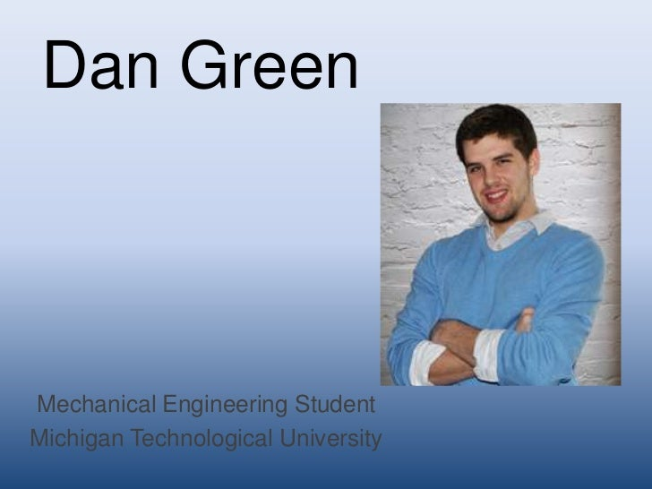 Dan GreenMechanical Engineering StudentMichigan Technological University
