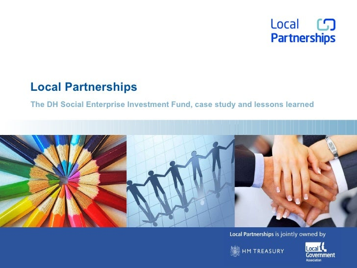 Local Partnerships The DH Social Enterprise Investment Fund, case study and lessons learned