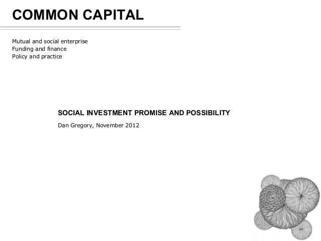 COMMON CAPITALMutual and social enterpriseFunding and financePolicy and practice                SOCIAL INVESTMENT PROMISE ...