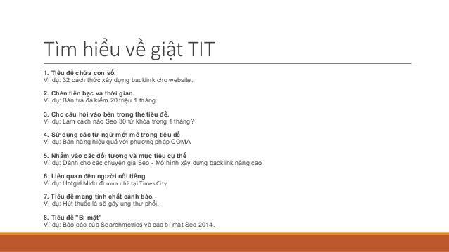 Tìm hiểu về giật TIT 1. Tiêu đề chứa con số. Ví dụ: 32 cách thức xây dựng backlink cho website. 2. Chèn tiền bạc và thời g...