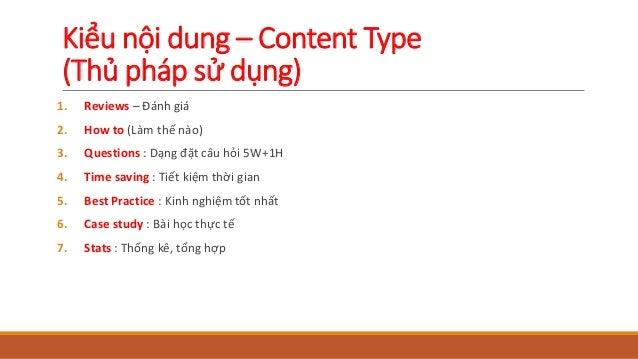 Kiểu nội dung – Content Type (Thủ pháp sử dụng) 1. Reviews – Đánh giá 2. How to (Làm thế nào) 3. Questions : Dạng đặt câu ...