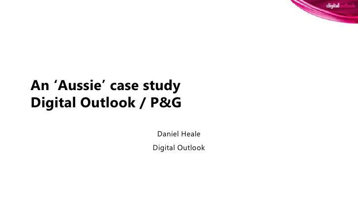 An 'Aussie' case studyDigital Outlook / P&G<br />Daniel Heale<br />Digital Outlook<br />