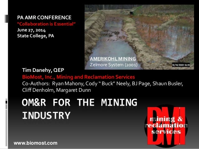 "OM&R FOR THE MINING INDUSTRY Tim Danehy, QEP BioMost, Inc., Mining and Reclamation Services Co-Authors: Ryan Mahony,Cody ""..."