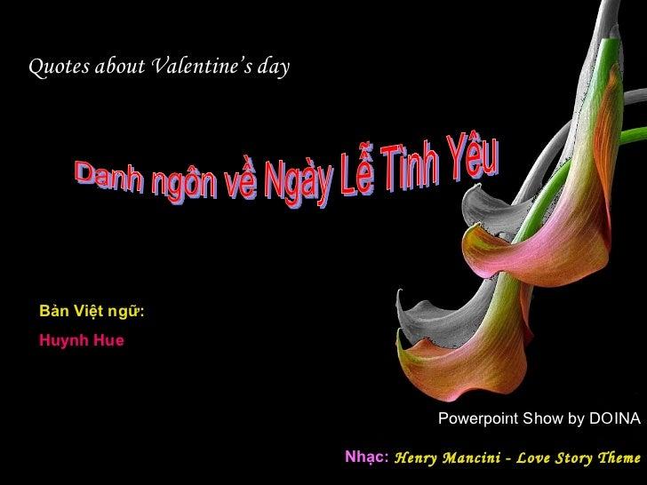 Quotes about Valentine's day Powerpoint Show by DOINA Nhạc:  Henry Mancini - Love Story Theme Danh ngôn về Ngày Lễ Tình Yê...