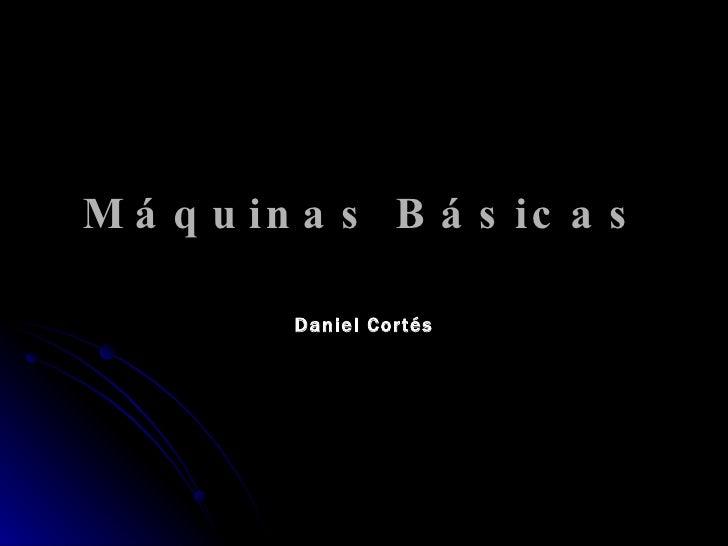 Máquinas Básicas Daniel Cortés