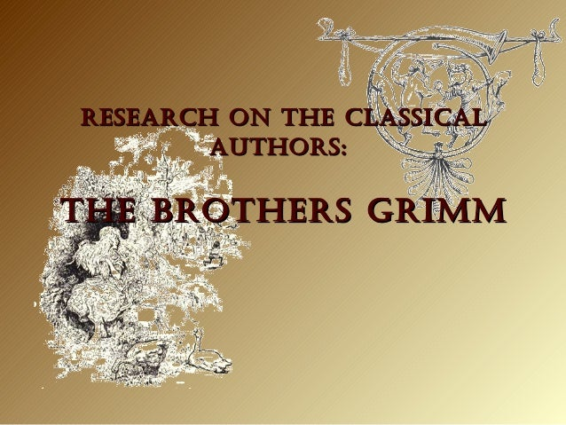 RESEARCH ON THE CLASSICALRESEARCH ON THE CLASSICAL AUTHORS:AUTHORS: THE bROTHERS gRImmTHE bROTHERS gRImm