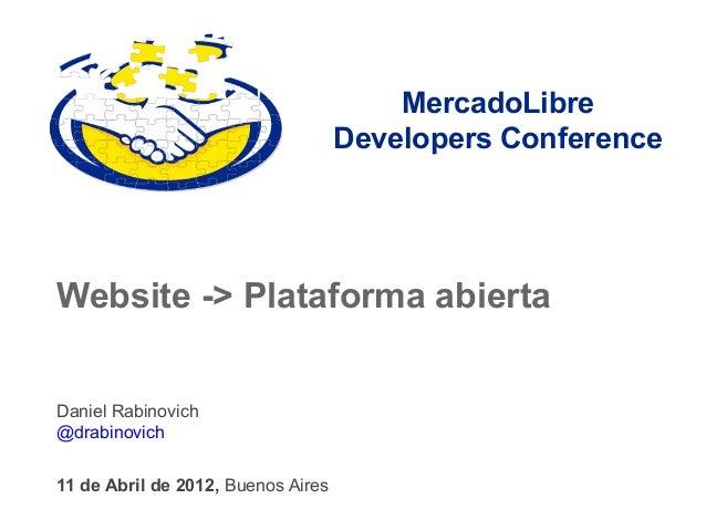 MercadoLibre                                    Developers ConferenceWebsite -> Plataforma abiertaDaniel Rabinovich@drabin...