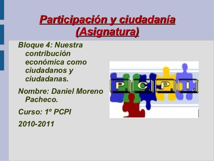 Participación y ciudadanía (Asignatura) <ul><li>Bloque 4: Nuestra contribución económica como ciudadanos y ciudadanas.