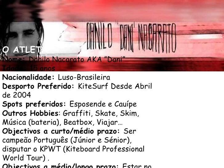 """O ATLETA Nome:  Danilo Nacarato AKA """"Dani"""" Idade:  15 anos Nacionalidade:  Luso-Brasileira Desporto Preferido:  KiteSurf D..."""