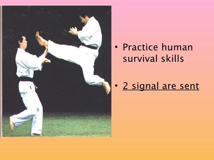 • Practice human   survival skills  • 2 signal are sent