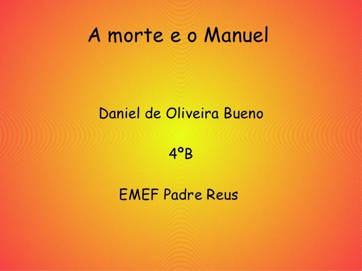 A morte e o Manuel  Daniel de Oliveira Bueno 4ºB EMEF Padre Reus