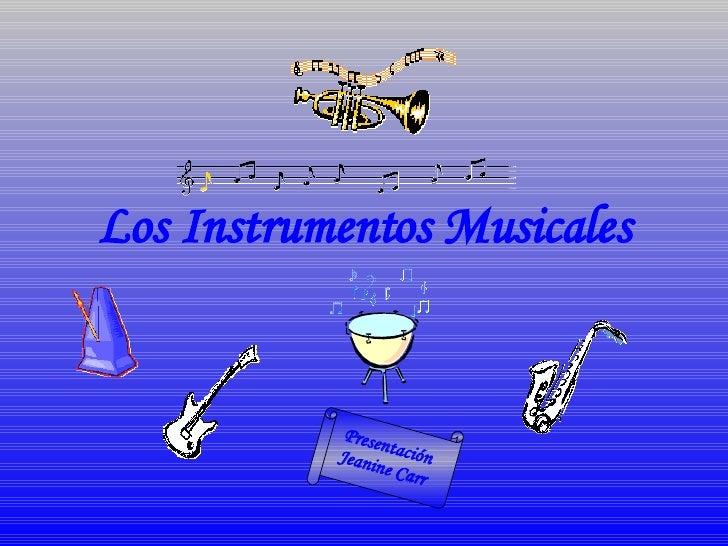 Los Instrumentos   Musicales Presentaci ó n Jeanine Carr