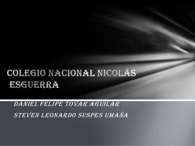 Daniel Felipe Tovar Aguilar  Steven Leonardo suspes Umaña