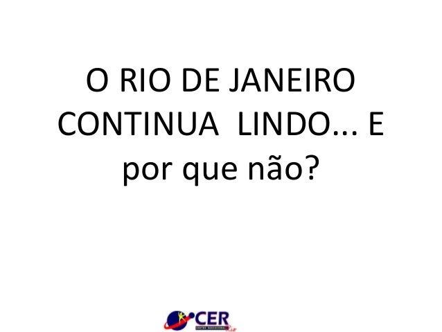 O RIO DE JANEIRO CONTINUA LINDO... E por que não?