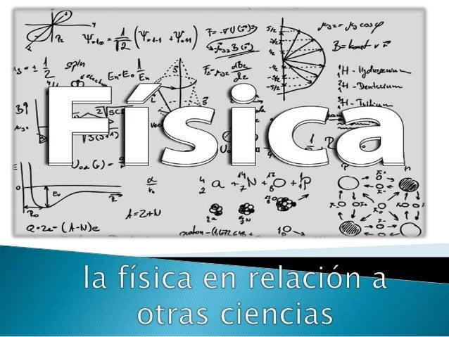 La Fisica En Relacion A Otras Ciencias
