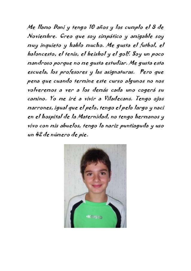 Me llamo Dani y tengo 10 años y los cumplo el 8 de Noviembre. Creo que soy simpático y amigable soy muy inquieto y hablo m...