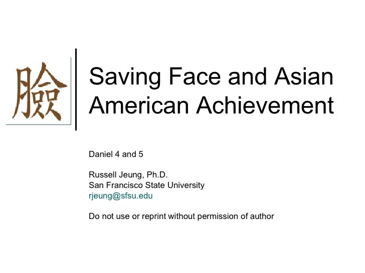Saving Face and Asian American Achievement Daniel 4 and 5  Russell Jeung, Ph.D. San Francisco State University [email_addr...