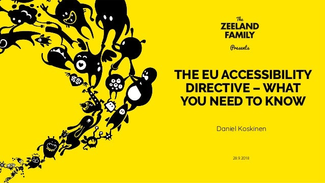 THE EU ACCESSIBILITY DIRECTIVE – WHAT YOU NEED TO KNOW Daniel Koskinen 1 28.9.2018