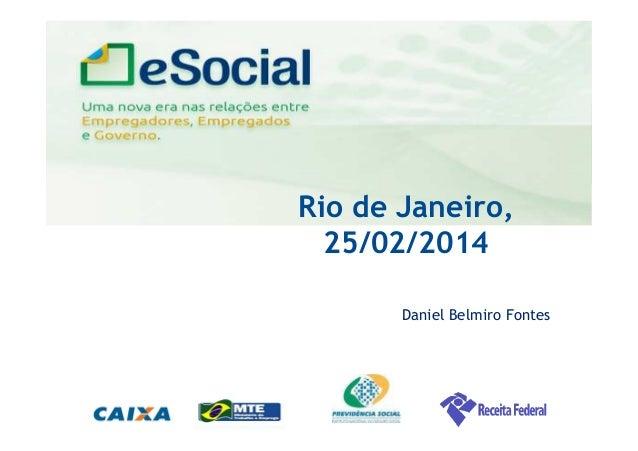 uma nova era nas relações entre Empregadores, Empregados e Governo. Rio de Janeiro, 25/02/2014 Daniel Belmiro Fontes