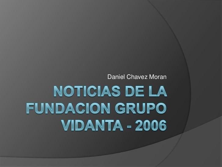 Noticias De la fundacionGrupovidanta - 2006<br />Daniel Chavez Moran<br />