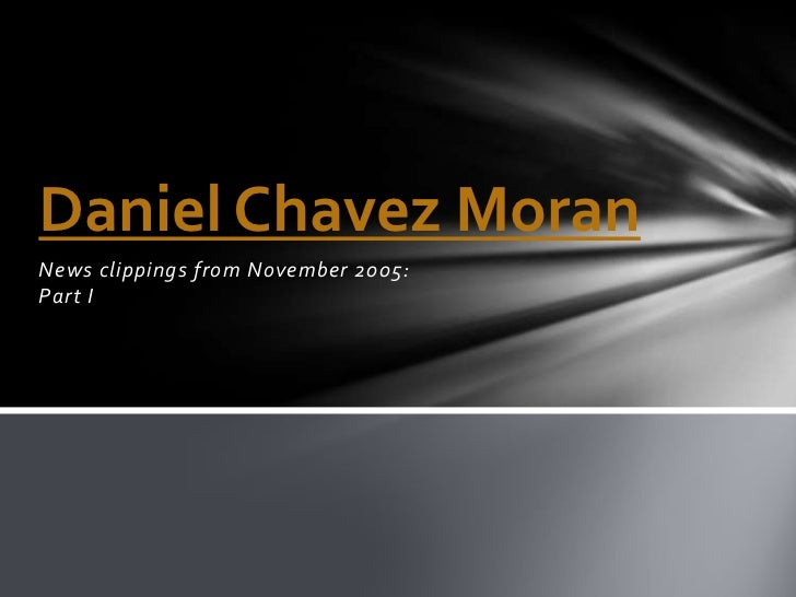 News clippings from November 2005: Part I<br />Daniel Chavez Moran <br />