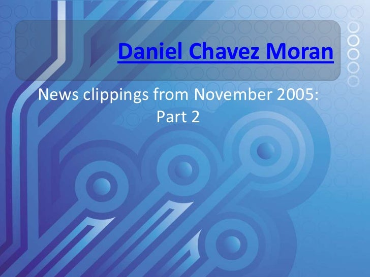 Daniel Chavez Moran<br />News clippings from November 2005: Part 2<br />