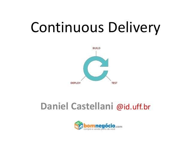 Continuous Delivery  Daniel Castellani @id.uff.br