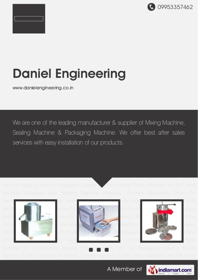 09953357462 A Member of Daniel Engineering www.danielengineering.co.in Mixing Machine Sealing Machine Vegetable Cutting Ma...