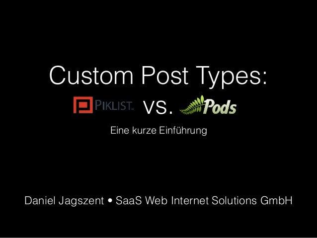 Custom Post Types: vs. Eine kurze Einführung Daniel Jagszent •SaaS Web Internet Solutions GmbH