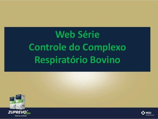 Web Série  Controle do Complexo  Respiratório Bovino