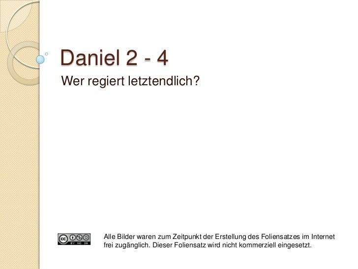 Daniel 2 - 4Wer regiert letztendlich?       Alle Bilder waren zum Zeitpunkt der Erstellung des Foliensatzes im Internet   ...