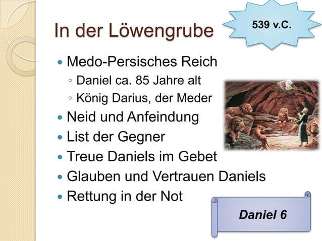 539 v.C.In der Löwengrube   Medo-Persisches Reich    ◦ Daniel ca. 85 Jahre alt    ◦ König Darius, der Meder Neid und Anf...