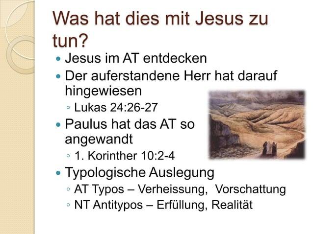 Was hat dies mit Jesus zutun? Jesus im AT entdecken Der auferstandene Herr hat darauf  hingewiesen    ◦ Lukas 24:26-27 ...