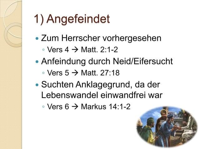 1) Angefeindet   Zum Herrscher vorhergesehen    ◦ Vers 4  Matt. 2:1-2   Anfeindung durch Neid/Eifersucht    ◦ Vers 5  ...