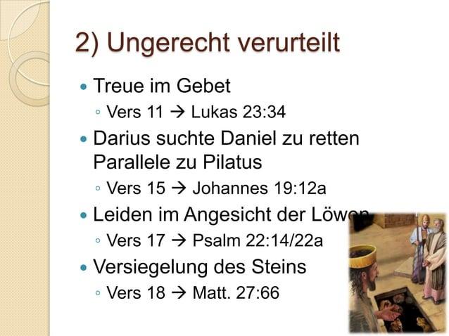 2) Ungerecht verurteilt   Treue im Gebet    ◦ Vers 11  Lukas 23:34   Darius suchte Daniel zu retten    Parallele zu Pil...