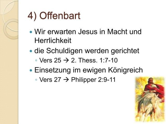 4) Offenbart Wir erwarten Jesus in Macht und  Herrlichkeit die Schuldigen werden gerichtet    ◦ Vers 25  2. Thess. 1:7-...
