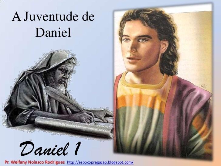 A Juventude de Daniel<br />Daniel 1<br />Pr. Welfany NolascoRodrigues  http://esbocopregacao.blogspot.com/<br />