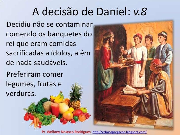 A decisão de Daniel: v.8<br />Decidiu não se contaminar comendo os banquetes do rei que eram comidas sacrificadas a ídolos...