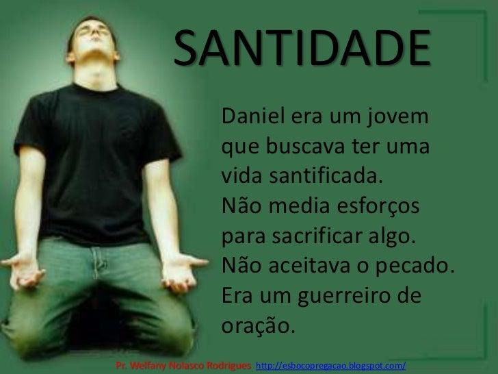 SANTIDADE<br />Daniel era um jovem que buscava ter uma vida santificada.<br />Não media esforços para sacrificar algo.<br ...
