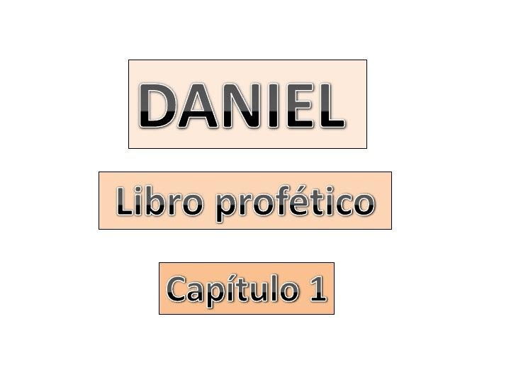 DANIEL <br />Libro profético<br />Capítulo 1<br />