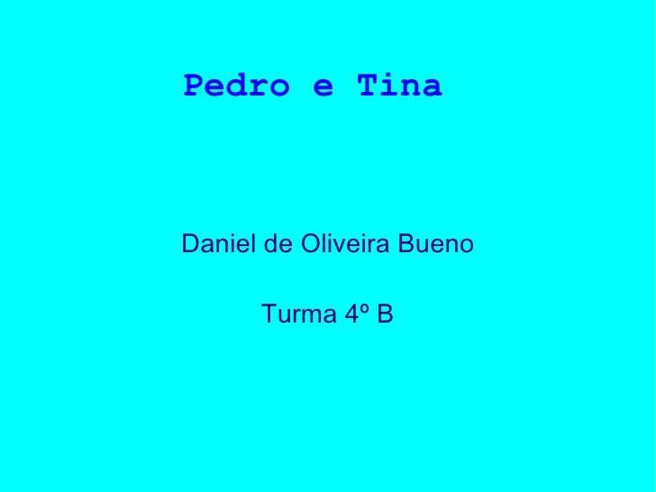 Pedro e Tina  Daniel de Oliveira Bueno Turma 4º B