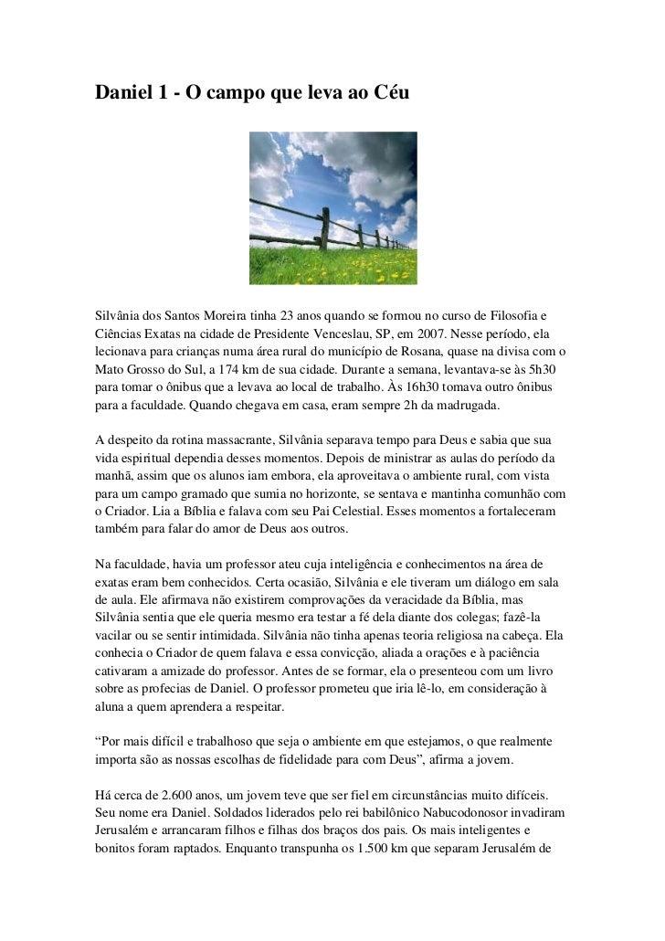 Daniel 1 - O campo que leva ao CéuSilvânia dos Santos Moreira tinha 23 anos quando se formou no curso de Filosofia eCiênci...