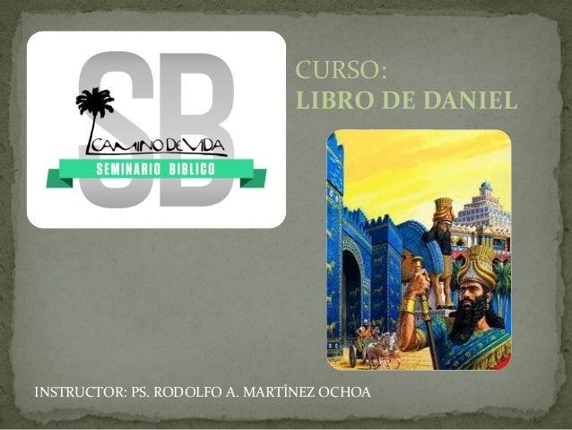 CURSO: LIBRO DE DANIEL INSTRUCTOR: PS. RODOLFO A. MARTÍNEZ OCHOA