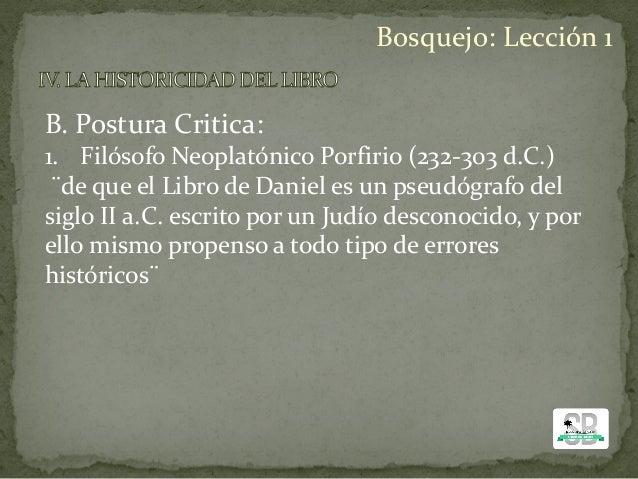 B. Postura Critica: 1. Filósofo Neoplatónico Porfirio (232-303 d.C.) ¨de que el Libro de Daniel es un pseudógrafo del sigl...
