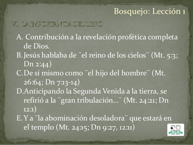 A. Contribución a la revelación profética completa de Dios. B.Jesús hablaba de ¨el reino de los cielos¨ (Mt. 5:3; Dn 2:44)...