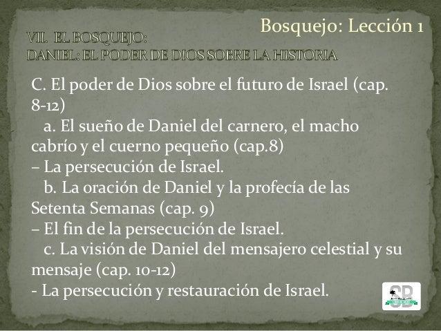 C. El poder de Dios sobre el futuro de Israel (cap. 8-12) a. El sueño de Daniel del carnero, el macho cabrío y el cuerno p...